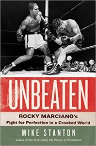 Unbeaten: Rocky Marciano's Fight for Perfection in a Crooked World by Mike Stanton