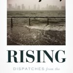 """Rising: Dispatches from the New American Shore"" by Elizabeth Rush."