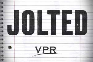 VPR's new podcast, Jolted. Image by Aaron Shrewsbury for VPR