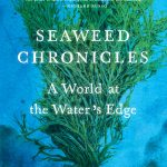 "The cover of ""Seaweed Chronicles: A World at the Water's Edge"" by Susan Hand Shetterly"